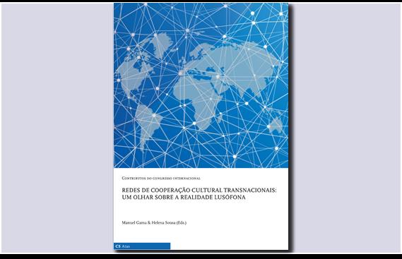 """eBook """"Contributos do Congresso Internacional 'Redes de Cooperação Cultural Transnacionais: Um olhar sobre a realidade lusófona'"""""""