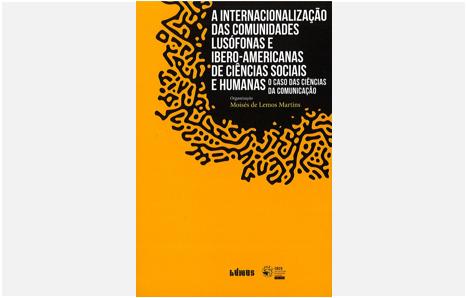 A Internacionalização das Comunidades Lusófonas e Ibero-Americanas de Ciências Sociais e Humanas. O caso das Ciências da Comunicação